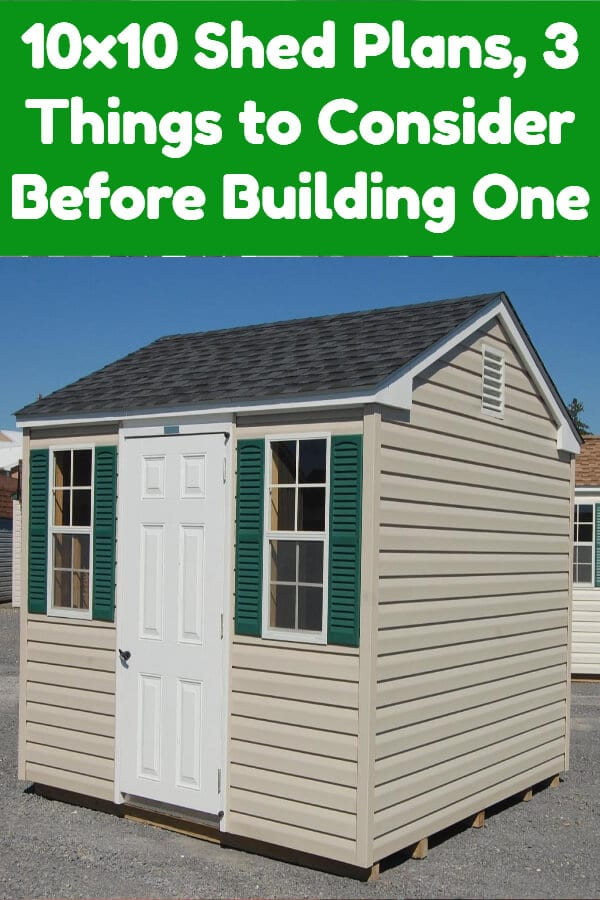 10x10 Shed Plans, 3 Things to Consider Before Building One
