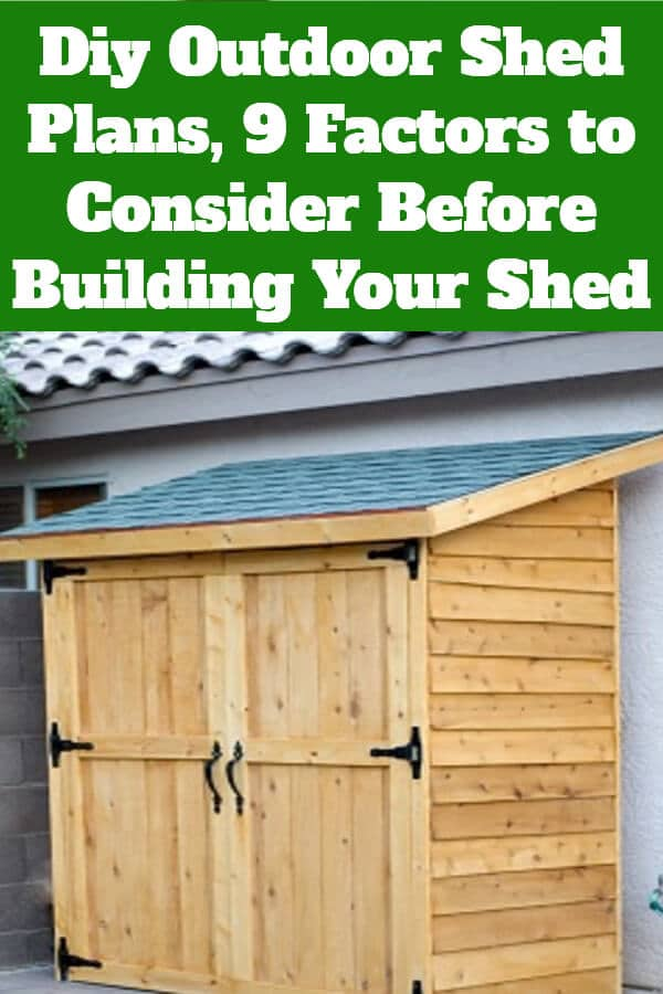 Diy Outdoor Shed Plans, 9 Factors to Consider Before Building Your Shed