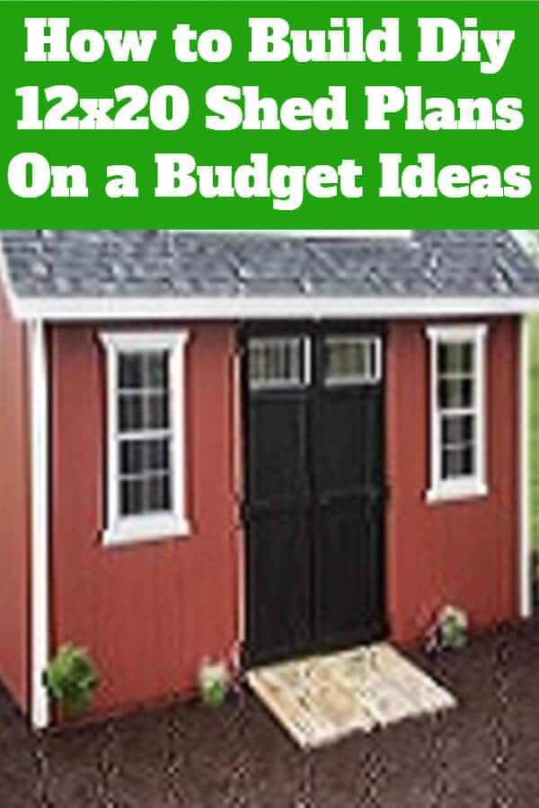 How to Build Diy 12x20 Shed Plans On a Budget Ideas