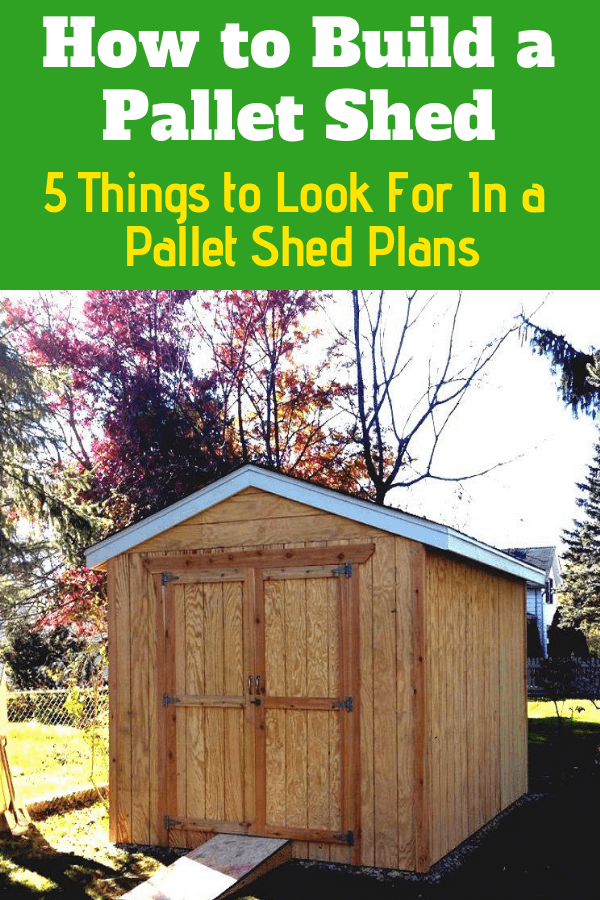 How To Build A Pallet Shed 5 Things To Look For In Pallet