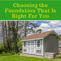 Backyard Shed Plans, Choosing the Foundation That Is Right For You