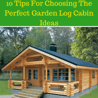 10 Tips For Choosing The Perfect Garden Log Cabin Ideas