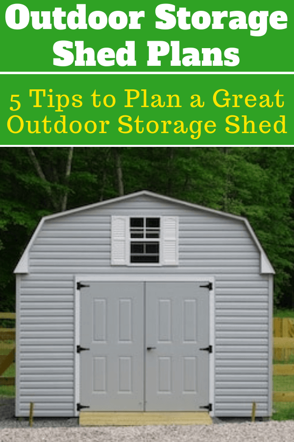 Outdoor Storage Shed Plans 5 Tips To Plan A Great Outdoor